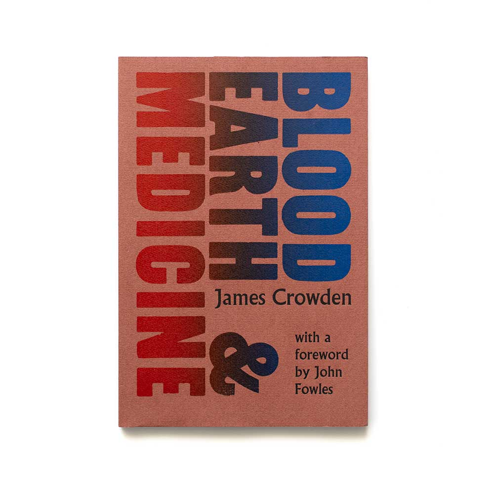 Blood, Earth & Medicine by James Crowden